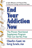 End Your Addiction Now by Charles Gant, M.D., 304 pgs., Paperback