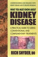 What You Must Know About Kidney Disease by Dr. Rich Snyder, 186 pgs., Paperback