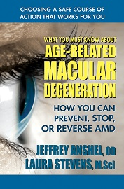 What You Must Know About Age-Related Macular Degeneration by Dr. Jeffrey Anshel & Laura Stevens