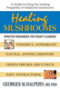 Healing Mushrooms by Georges Halpern, MD, PhD, 184 pgs., Paperback