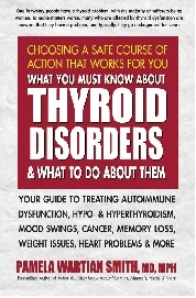 What You Must Know About Thyroid Disorders, by Pamela Wartian Smith, MD, MPH, 217 pgs., Paperback
