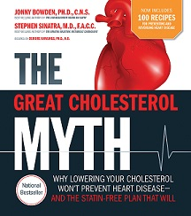 The Great Cholesterol Myth by Jonny Bowden, Ph.D and Stephen Sinatra, M.D., 352 pgs., Paperback