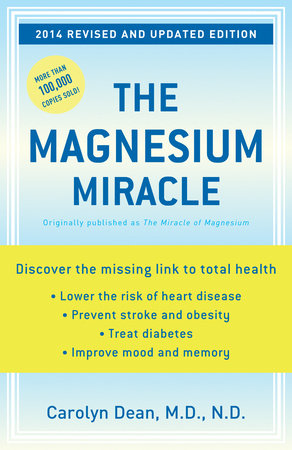 The Magnesium Miracle by Carolyn Dean, M.D., N.D., 309 pgs., Paperback