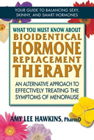 What You Must Know About Bioidentical Hormone Replacement Therapy, By Amy Lee Hawkins, Pharm. D.